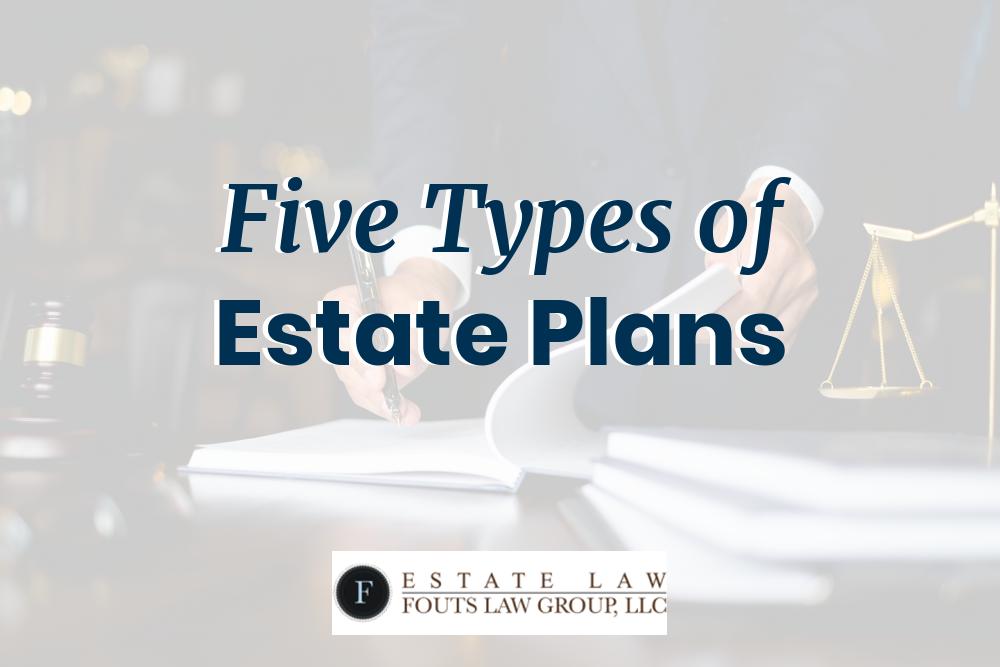 Five Types of Estate Plans