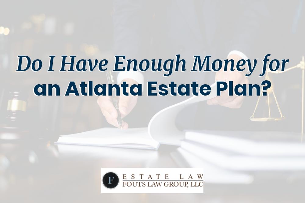 Do I Have Enough Money for an Atlanta Estate Plan